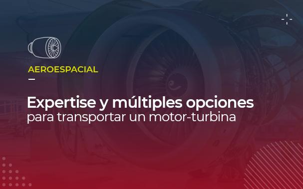 """Sobre la foto de un motor turbina está escrito: """"expertise y múltiples opciones para transportar un motor turbina"""""""