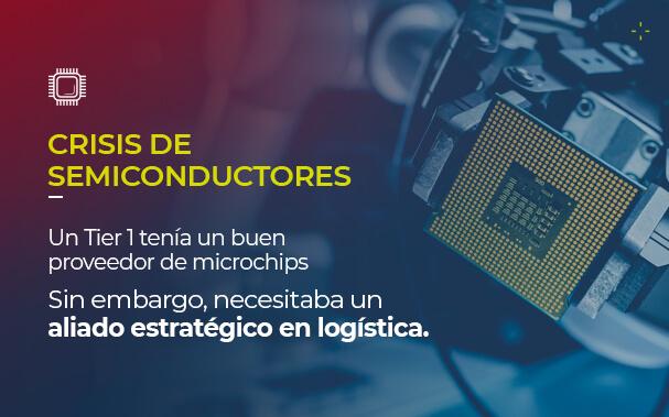 Sobre la foto de un microchip, está escrito CRISIS DE SEMICONDUCTORES Un Tier 1 tenía un buen proveedor de microchips Sin embargo, necesitaba un aliado estratégico en logística.